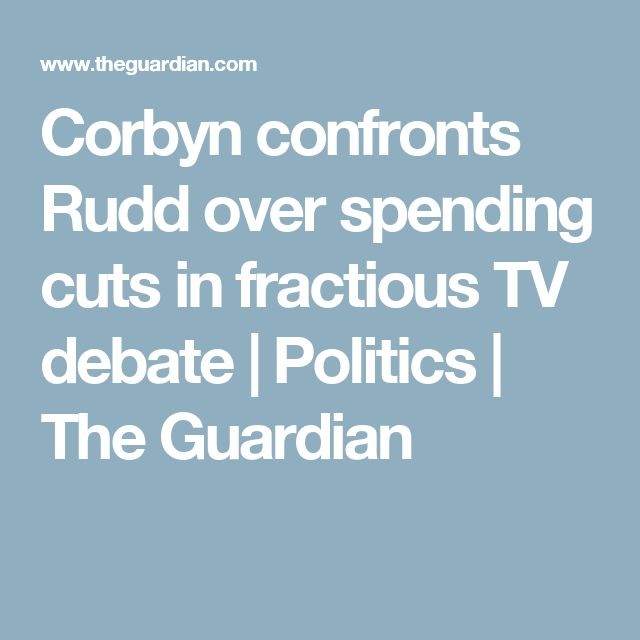 Corbyn confronts Rudd over spending cuts in fractious TV debate | Politics | The Guardian