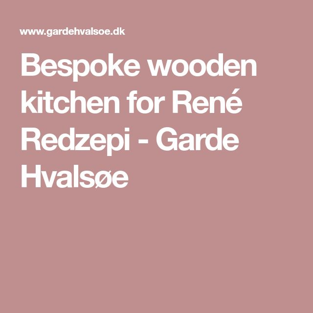 Bespoke wooden kitchen for René Redzepi - Garde Hvalsøe