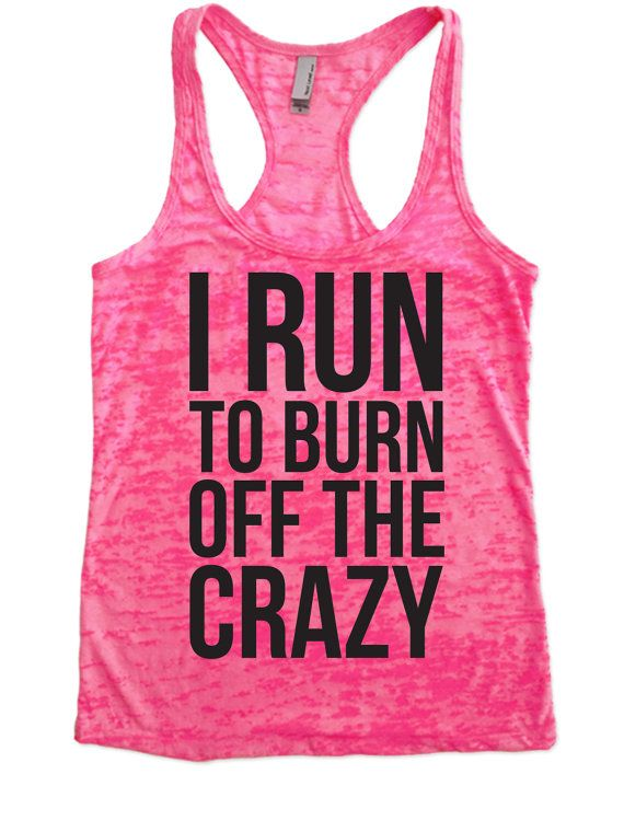 I RUN TO BURN OFF THE CRAZY - Burnout Tank Top - Choose Shirt Color w/ Black Ink - Funny Workout Shirts Womens Cute, funny workout and