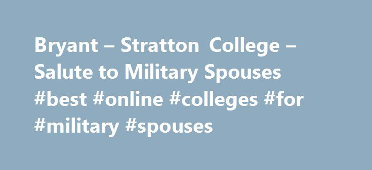 Bryant – Stratton College – Salute to Military Spouses #best #online #colleges #for #military #spouses http://new-hampshire.nef2.com/bryant-stratton-college-salute-to-military-spouses-best-online-colleges-for-military-spouses/  # $6,000 Scholarship for Military Spouses At Bryant Stratton College Online we are proud to support our troops, and you the spouses who also deserve the support of your country. We understand that when a spouse serves in the military, the whole family does too. Based…