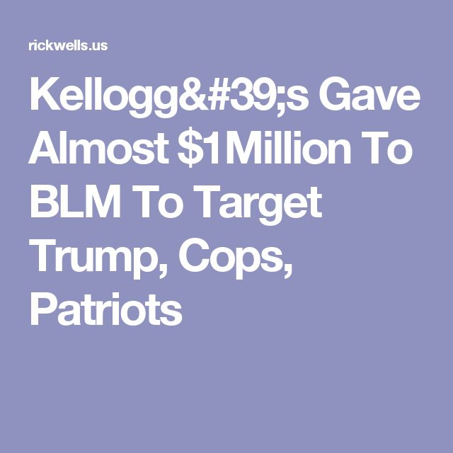 Kellogg's Gave Almost $1Million To BLM To Target Trump, Cops, Patriots