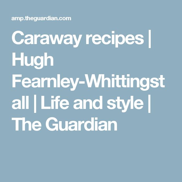 Caraway recipes | Hugh Fearnley-Whittingstall | Life and style | The Guardian