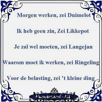 """""""Tomorrow working, said Duimelot - I don't feel like it, said Likkepot - Well you have to, said LangeJan - Why do I have to work, said Ringeling - To pay your taxes, said the little thing"""""""