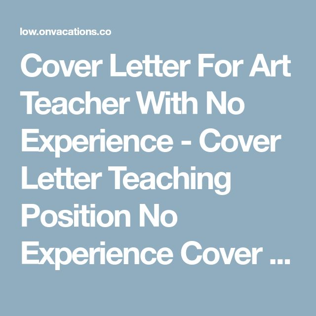 Cover Letter For Art Teacher With No Experience - Cover Letter Teaching Position No Experience Cover Letter