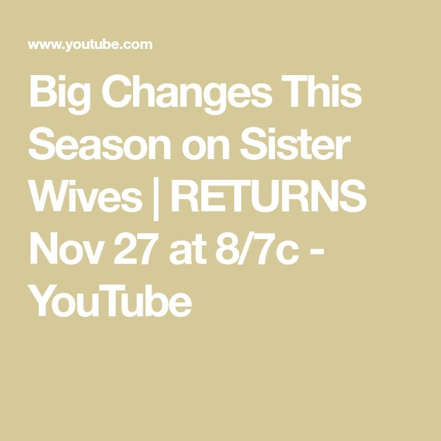 Big Changes This Season on Sister Wives | RETURNS Nov 27 at 8/7c - YouTube