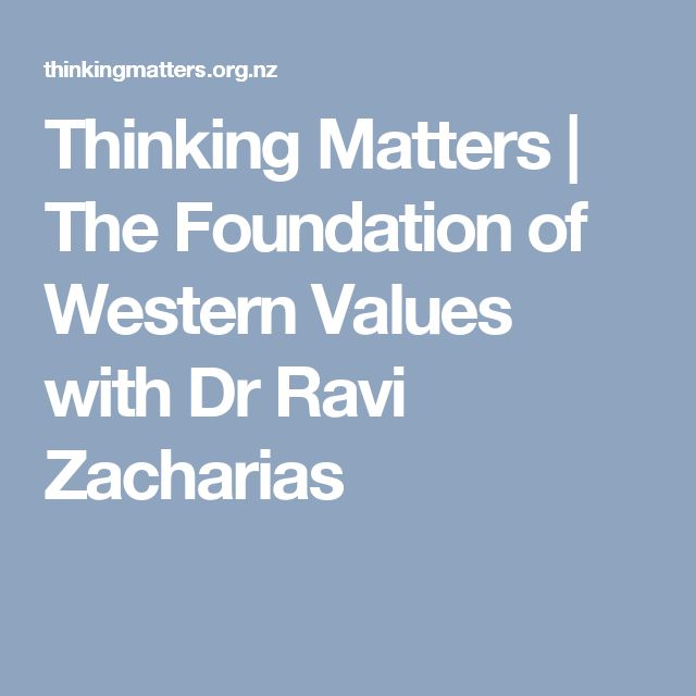 Thinking Matters |   The Foundation of Western Values with Dr Ravi Zacharias