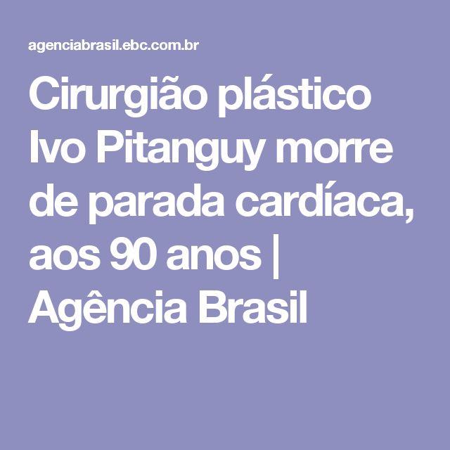 Cirurgião plástico Ivo Pitanguy morre de parada cardíaca, aos 90 anos   Agência Brasil