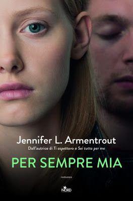 Leggere Romanticamente e Fantasy: Anteprima PER SEMPRE MIA di Jennifer L. Armentrout...