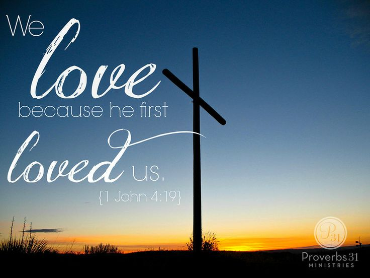 """""""We love because He first loved us."""" - 1 John 4:19"""