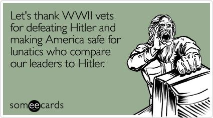 Let's thank WWII vets for defeating Hitler and making America safe for lunatics who compare our leaders to Hitler.