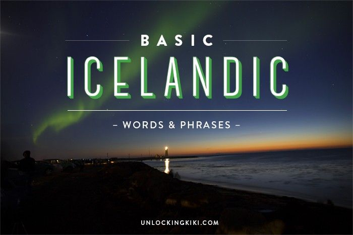Speaking the Language of the Vikings // Basic Icelandic Words & Phrases - unlockingkiki.com