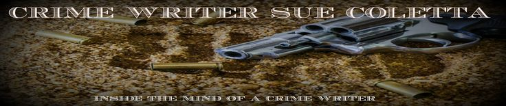 Sue Colletta, One of the Best Crime Writers and Bloggers on the planet!