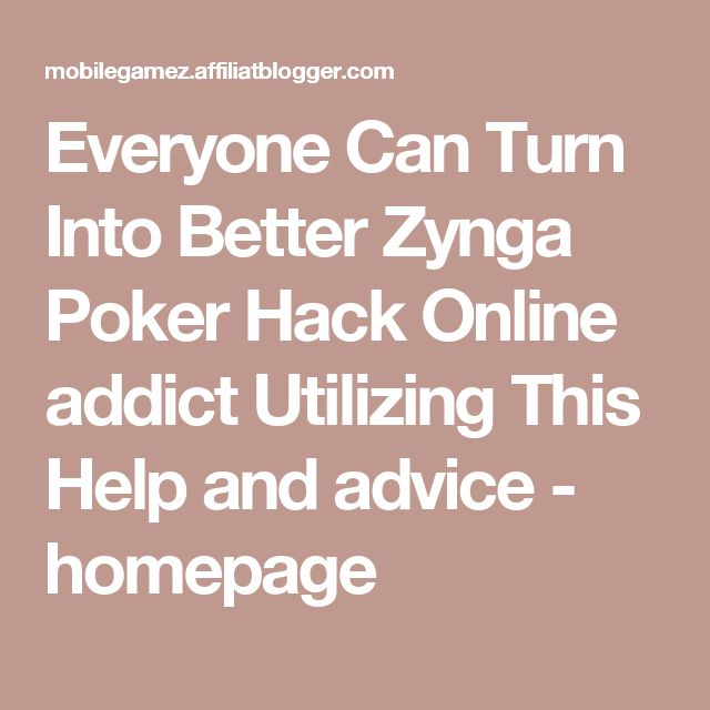 Everyone Can Turn Into Better Zynga Poker Hack Online addict Utilizing This Help and advice - homepage