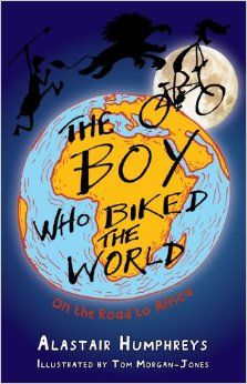 The Boy Who Biked the World: On the Road to Africa: Amazon.co.uk: Alastair Humphreys, Tom Morgan-Jones: 8601200871289: Books