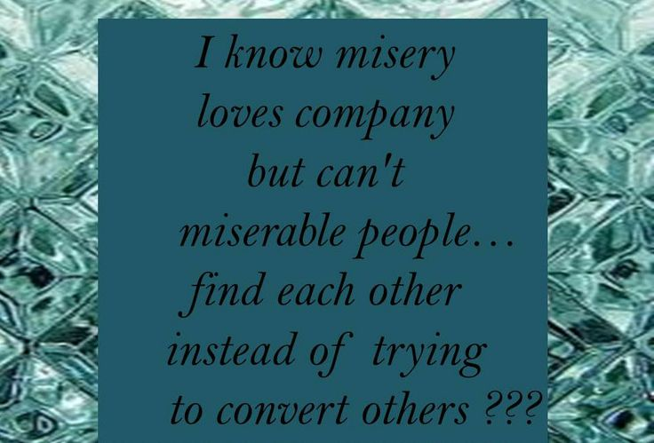Images Of Misery Loves Company Quotes Tumblr Wwwindustriousinfo