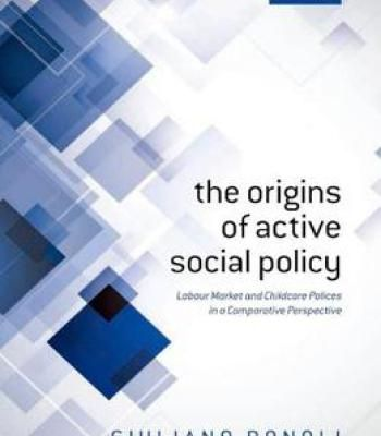 The Origins Of Active Social Policy: Labour Market And Childcare Policies In A Comparative Perspective PDF