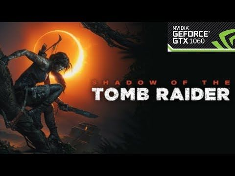 c0aa8196e74 Shadow of the Tomb Raider GTX 1060 6GB ASUS GL502VM Max settings ...