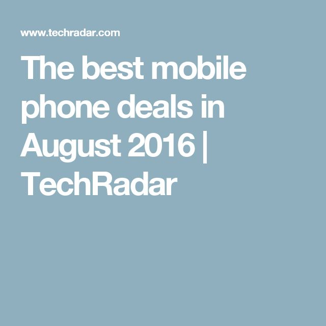 The best mobile phone deals in August 2016 | TechRadar