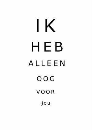 Ik heb alleen oog voor jou! Design: Jesscia van Twuiver Te vinden op: www.kaartje2go.nl