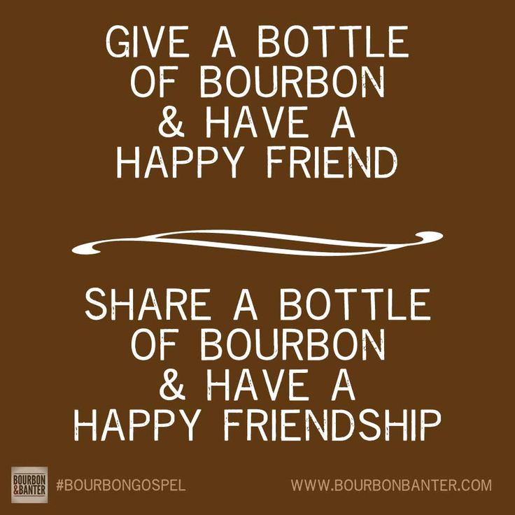 Quotes For Happy Friendship: Best 25+ Bourbon Quotes Ideas On Pinterest