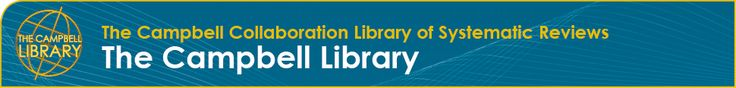 The Campbell Library - Collaboration of systematic reviews of studies of the impact of interventions and policy trials