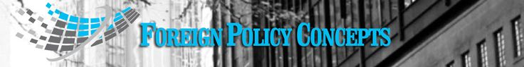 Foreign Policy Concepts is a global online platform committed to influencing the public discourse on key foreign policy issues of the day that impact our society, economy, and lives.