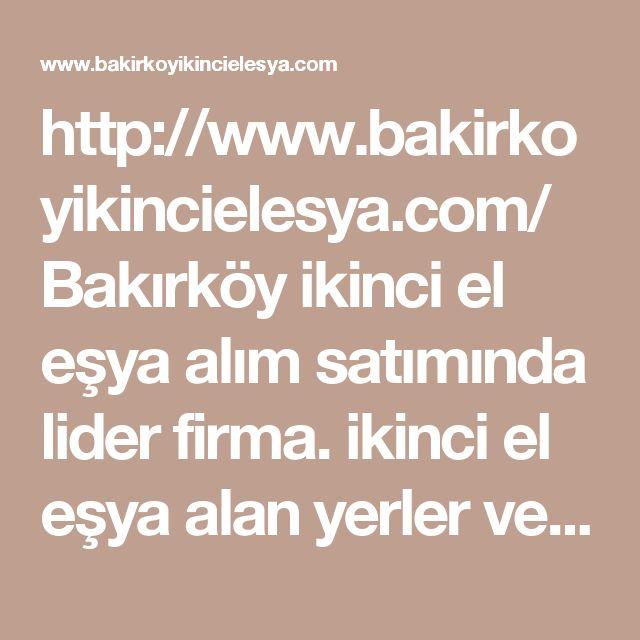 http://www.bakirkoyikincielesya.com/ Bakırköy ikinci el eşya alım satımında lider firma. ikinci el eşya alan yerler ve 2.el beyaz eşya, mobilya, ofis malzemeleri burada. Arayın, kullanmadığınız #Bakırköy #İkinci #El #Eşya