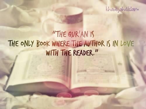 The Quran is the only book where the author is in love with the reader.