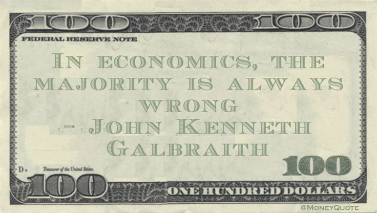 John Kenneth Galbraith Money Quote saying when looking to the financial crowd to answer tough questions, count on the majority of economists to make the wrong choices