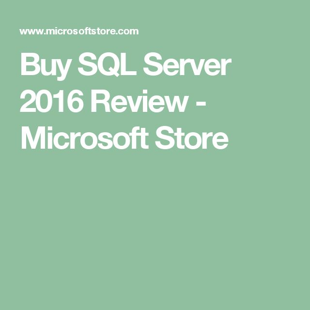 Buy SQL Server 2016 Review - Microsoft Store