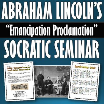 Civil War - Emancipation Proclamation - Socratic Seminar with Rubric - A 18 page package related to the Civil War and the Emancipation Proclamation by Abraham Lincoln. This package contains all of the necessary documents to facilitate a Socratic Seminar related to the Emancipation Proclamation by Abraham Lincoln.