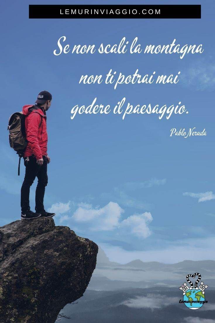 Viaggio Frasi Famose.Citazione Pablo Neruda Nel 2020 Citazioni Citazioni Di Viaggio Citazioni Umoristiche
