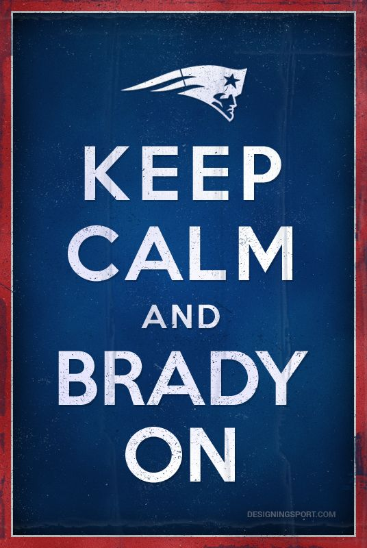 """Keep Calm and Brady On""; Tom Brady, New England Patriots @ designingsport.com"