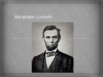 This PowerPoint displays a short biography on Abraham Lincoln. It mentions his early life, presidency, the Civil War briefly, and his assassination.