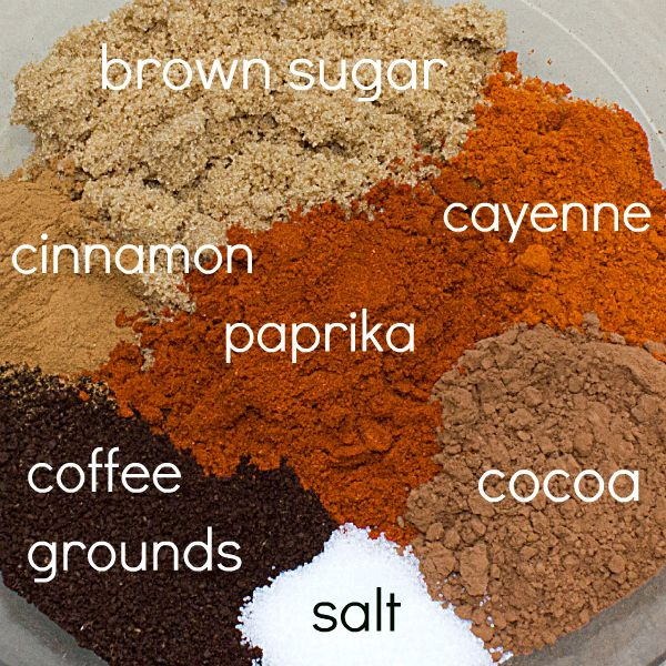 Café Mocha Rub  ⅓ cup fresh ground coffee  ¼ cup cocoa powder  ⅓ cup dark brown sugar  1 tbsp paprika  1 tsp cinnamon  1 tsp cayenne pepper  1 tsp salt  1.Mix ingredients together and store in an airtight container like a mason jar.  2.Use on beef, chicken, pork or other meats.