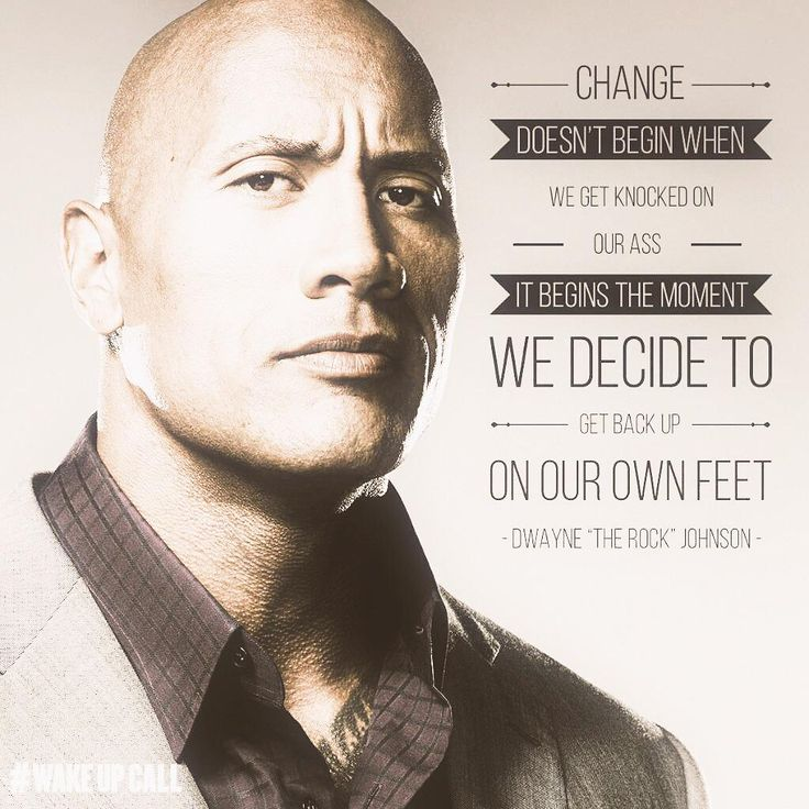 """#quotesoftheday http://www.positivewordsthatstartwith.com/   Change doesn't begin when we get knocked on our ass. It begins the moment we decide to get back up on our own feet. - Dwayne """"The Rock"""" Johnson #WakeUpCall #positivewords"""
