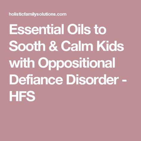 Essential Oils to Sooth & Calm Kids with Oppositional Defiance Disorder - HFS