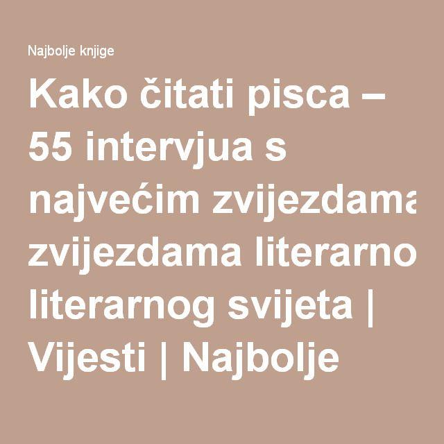 Kako čitati pisca – 55 intervjua s najvećim zvijezdama literarnog svijeta   Vijesti   Najbolje knjige - Hrvatski portal za knjige
