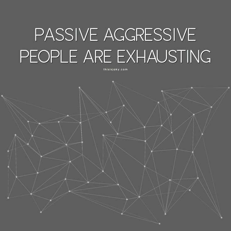 Passive Aggressive. | Passive Aggressive people are exhausting | fake people | insincere | haters | annoying | quote | quotes | www.thisisjaky.com