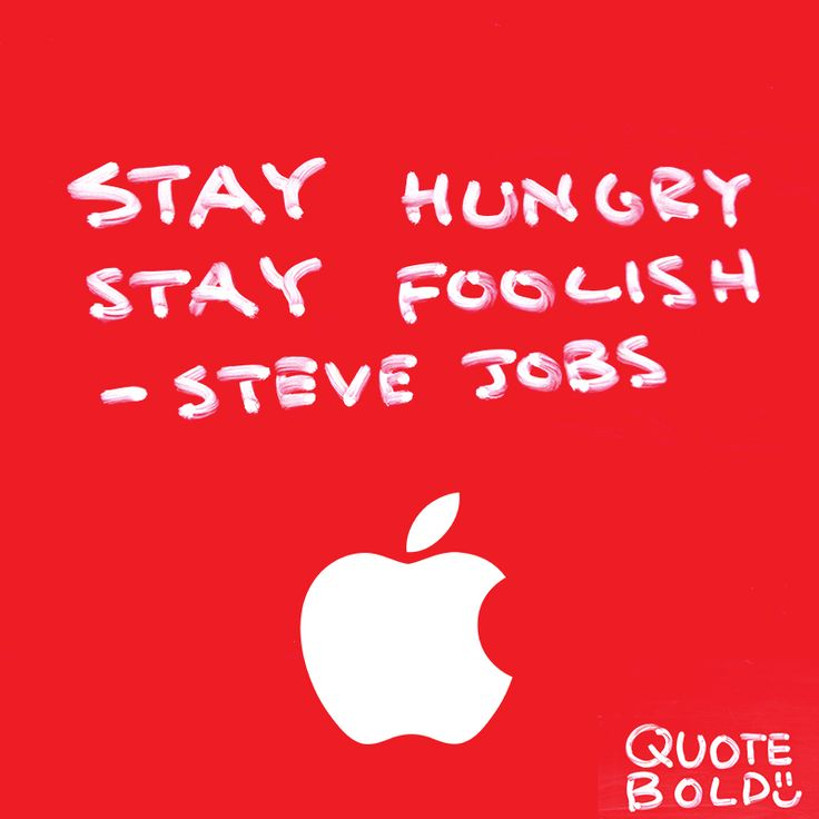 """""""Stay hungry, stay foolish"""" – Steve Jobs See more #stevejobs #quotes at http://quotebold.com/steve-jobs-quotes/"""