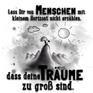 Lass dir von #Menschen mit kleinem #Horizont nicht erzählen,dass deine #Träume…