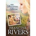 Francine Rivers: Worth Reading, Daughters Dreams, Dreams Marta, Book Worth, Mothers Hope, Rivers T-Shirt, Francin Rivers, Marta Legacy, Favorite Book