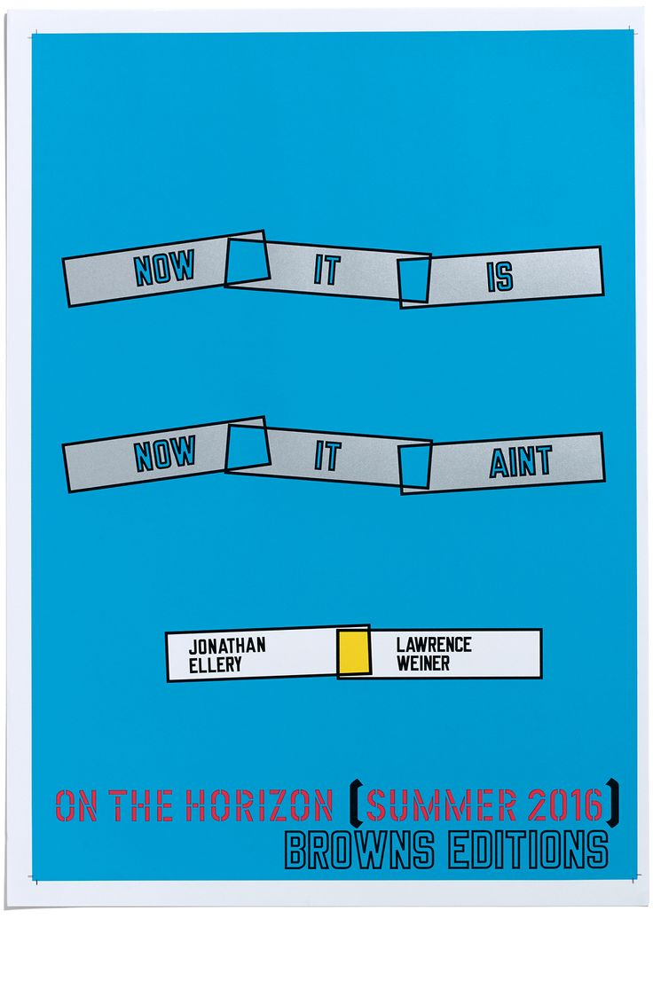 Browns Editions, NOW IT IS. NOW IT AINT, Jonathan Ellery, Lawrence Weiner, Browns Design
