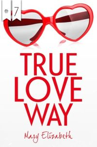 #7 True Love Way by Mary Elizabeth