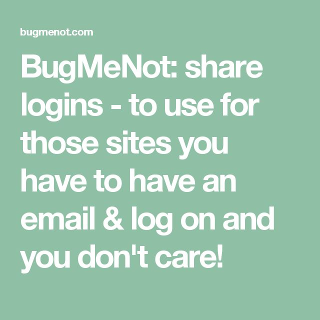 BugMeNot: share logins - to use for those sites you have to have an email & log on and you don't care!