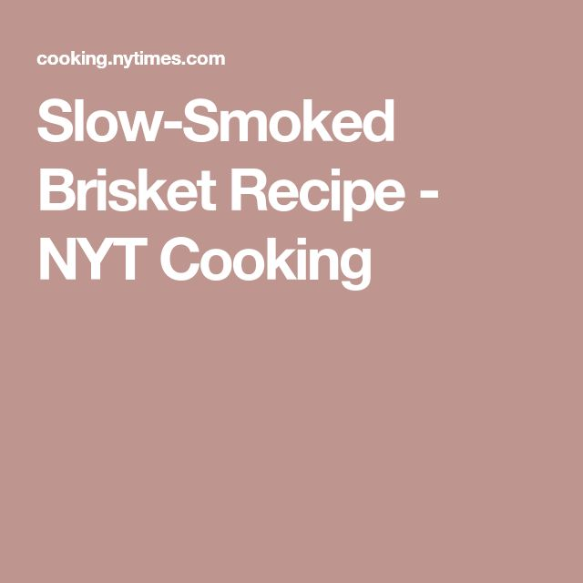 Slow-Smoked Brisket Recipe - NYT Cooking