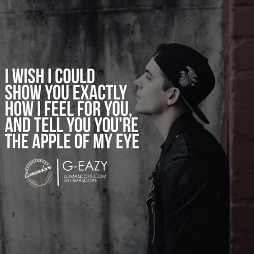 G Eazy Quotes About Love : quotes deep quotes quotes greasy diaper freaking eazy celebritycrush g ...