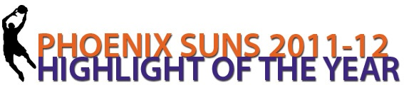 PHOENIX SUNS HIGHLIGHT OF THE YEAR 2011-12 | THE OFFICIAL SITE OF THE PHOENIX SUNS