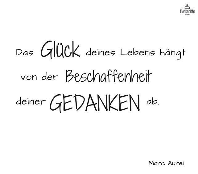 Das Glück Deines Lebens hängt von der Beschaffenheit Deiner Gedanken ab. Marc #Aurel...#Dankebitte #Sprüche #Gedanken #Weisheiten #Zitate