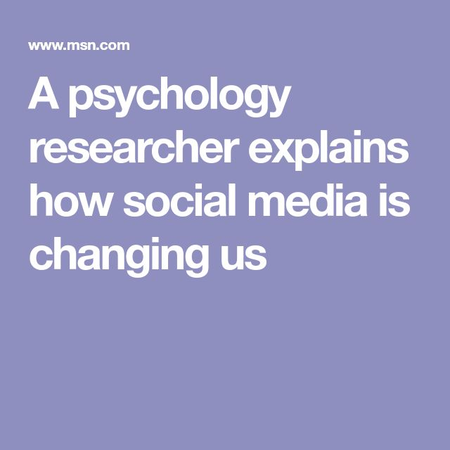 A psychology researcher explains how social media is changing us